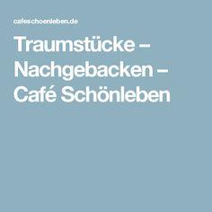 Traumstücke – Nachgebacken – Café Schönleben