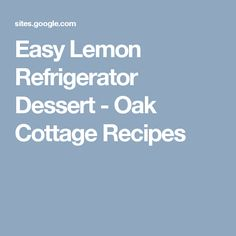Easy Lemon Refrigerator Dessert - Oak Cottage Recipes