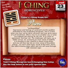 Today's I Ching Horoscope for Pisces: You have 1 changing line!  Click here: http://www.ifate.com/iching_horoscopes_landing.html?I=678778&sign=pisces&d=23&m=12