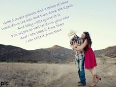 one of the best songs ever....  Chris Young ~ I Can Take It From There