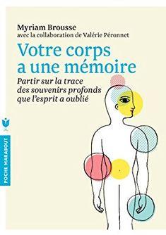 Votre corps a une mémoire: Partir sur la trace des souvenirs profonds que l'esprit a oublié