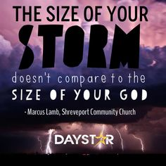 The size of your storm doesn't compare to the size of your God. - Marcus Lamb, Shreveport Community Church [Daystar.com]