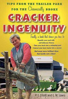 Cracker Ingenuity: Tips from the Trailer Park for the Chronically Broke