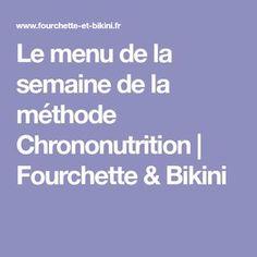 Le menu de la semaine de la méthode Chrononutrition   Fourchette & Bikini