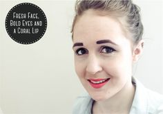 Get the look: Fresh Face, Bold Eyes and a Coral Lip