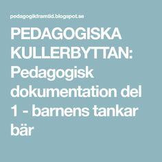 PEDAGOGISKA KULLERBYTTAN: Pedagogisk dokumentation del 1 - barnens tankar bär Reggio Emilia, How To Plan, Education, Inspiration, Ska, The Documentary, Music, Biblical Inspiration, Teaching