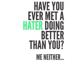 Have you met a hater doing better than you? life quotes quotes quote life fitness workout motivation exercise motivate fitness quote fitness quotes workout quote workout quotes exercise quotes hater This. Great Quotes, Quotes To Live By, Me Quotes, Motivational Quotes, Funny Quotes, Inspirational Quotes, Do Better Quotes, Boss Quotes, Truth Quotes
