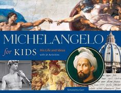 Michelangelo for Kids: His Life and Ideas, with 21 Activities (For Kids series) by Simonetta Carr http://smile.amazon.com/dp/1613731930/ref=cm_sw_r_pi_dp_VUOxwb13RJ0RE