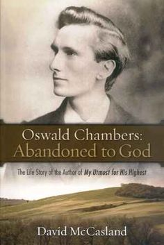 Oswald Chambers: Abandoned to God by David McCasland - my thoughts: http://thoughtsonbookss.blogspot.ca/2011/07/oswald-chambers.html