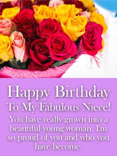 I'm Proud of You! Rose Happy Birthday Card for Niece: On her birthday, let your niece know that you have realized that she has grown into a beautiful young woman, it will mean a lot to her. This birthday card will also let your niece know that you are proud of who she has become. Colorful Flowers are featured, which add a lovely touch. Send this meaningful birthday card to your niece to let her know you are thinking of her on her special day.