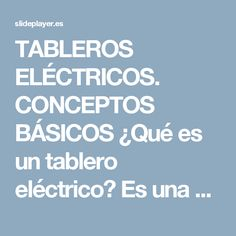 TABLEROS ELÉCTRICOS. CONCEPTOS BÁSICOS ¿Qué es un tablero eléctrico? Es una combinación de uno o más dispositivos de maniobra, asociados con equipo de. - ppt descargar