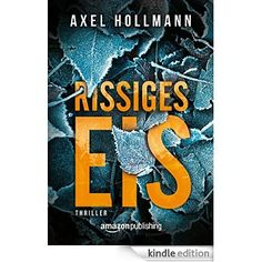 #Thriller Rissiges Eis eBook: Axel Hollmann: Amazon.de: Kindle-Shop