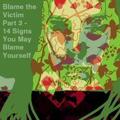 Blame the Victim Part 3 – 14 Signs You May Blame Yourself – The Art of Healing Trauma Ptsd, Trauma, The Victim, Blame, Healing, Signs, Gallery, Fictional Characters, Art
