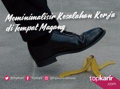 Meminimalisir Kesalahan Kerja di Tempat Magang | TopKarir.com