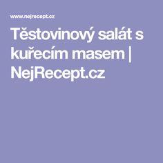 Těstovinový salát s kuřecím masem   NejRecept.cz Food, Essen, Meals, Yemek, Eten