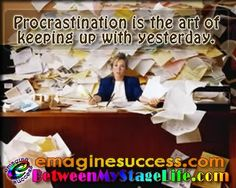 """Many of us are Professional Procrastinators. And, as we have found, delaying for the sake of """"not wanting to deal with it,"""" doesn't accomplish much. Take a break. Have a drink. Come back and complete the task! #procrastination #delayingadecision #happyhour http://BetweenMyStageLife.com  http://emaginesuccess.com"""