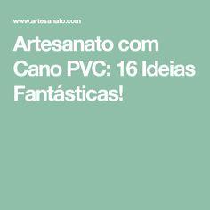 Artesanato com Cano PVC: 16 Ideias Fantásticas!