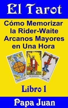 El Tarot. Cómo Memorizar la Rider-Waite Arcanos Mayores en una Hora (Libro 1), de Papa Juan. Puedes conseguirlo en http://adivinacion.esoterik-a.com/producto/tarot-como-memorizar-rider-waite-arcanos-mayores-una-hora-libro-1/