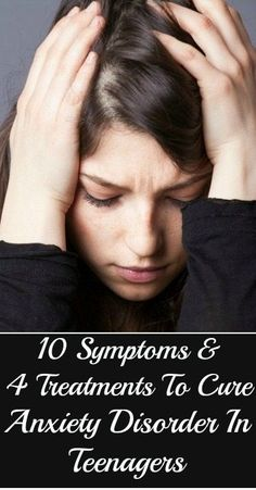 10 Symptoms Of Anxiety Disorder In Teenagers & 4 Simple Treatments To Cure It: The first thing is to determine the type of anxiety your teenager is suffering from.