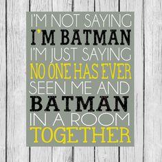 I'm Not Saying I'm Batman I'm Just Saying No by LoveandPrint, $4.00