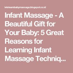 Infant Massage - A Beautiful Gift for Your Baby: 5 Great Reasons for Learning Infant Massage Techniques