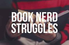 23 Struggles Only Book Nerds Will Understand