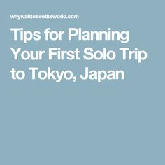 Tips for Planning Your First Solo Trip to Tokyo, Japan