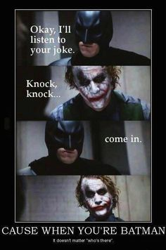 Ok I will listen to your joke Joker