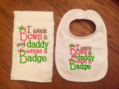 A personal favorite from my Etsy shop https://www.etsy.com/listing/452782670/i-wear-bows-my-daddy-wears-a-badge-baby