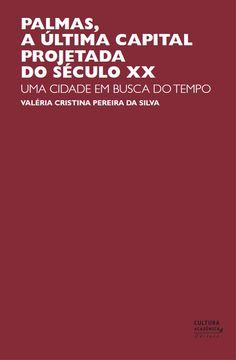 Palmas, a última capital projetada do século XX [Recurso electrónico] : uma cidade em busca do tempo / Valéria Cristina Pereira da Silva http://encore.fama.us.es/iii/encore/record/C__Rb2659231?lang=spi