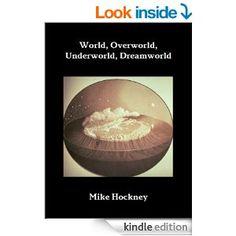 World, Overworld, Underworld, Dreamworld (The God Series Book 13) - Kindle edition by Mike Hockney. Religion & Spirituality Kindle eBooks @ ...