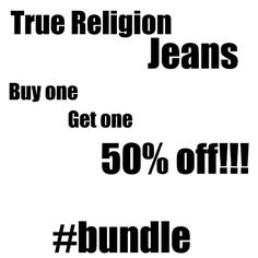 Buy one get one 50% off on true religion jeans!!! I have a few pairs of trues in my closet and I want to get rid of them asap. True Religion Jeans Skinny