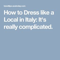 How to Dress like a Local in Italy: It's really complicated.