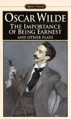 Dust off and Read: The Importance of Being Earnest, by Oscar Wilde Lessons: Be earnest. And show your true character before you marry someone.