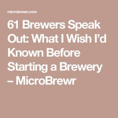 61 Brewers Speak Out: What I Wish I'd Known Before Starting a Brewery – MicroBrewr