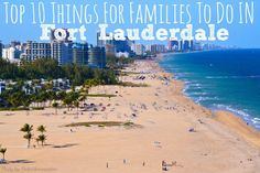 From beaches to shopping and educational fun, these top 10 things for families to do in Fort Lauderdale will give you options for this Florida destination.