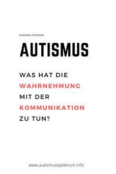 Autismus - Wahrnehmung - Verhalten -Kommunikation #autismus #frühkindlicherautismus #autismusspektrum #asperger #ass #susannestrasser #gesundheit #bildung #psychologie #pädagogik Asperger, Perception, Communication, Facial Expressions, Psychology, Education, Health