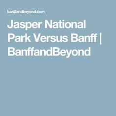 Jasper National Park Versus Banff | BanffandBeyond