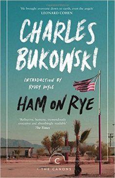 Ham On Rye (Canons): Amazon.co.uk: Charles Bukowski, Roddy Doyle: 9781782116660: Books