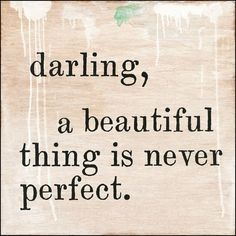 Sugarboo Designs Darling, A Beautiful Thing Is Never Perfect Art Print Darling Quotes, Life Quotes Love, Great Quotes, Quotes To Live By, Aloha Quotes, Inspire Quotes, Clever Quotes, Awesome Quotes, Motivational Wall Art