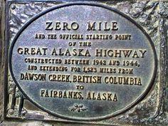 Mile Zero of the Alaskan Highway Alaska Highway, 1940s, Trips, Zero, Canada, America, Places, Happy, Travel