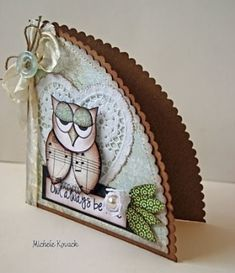 Fun shaped cards here.  I think I would make it without the owl.