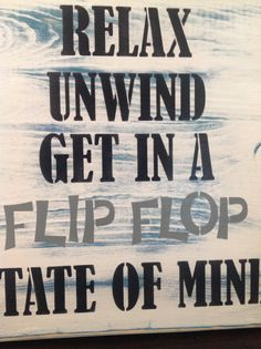 Relax Unwind Get In A Flip Flop State Of Mind, wood primitive sign, summer,swim, beach, river, lake, pool, patio decor, yard signs, gifts