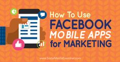 How to Use Facebook Mobile Apps for Marketing -  @smexaminer