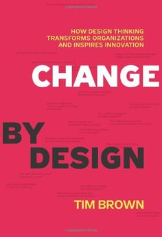 Change by Design: How Design Thinking Transforms Organizations and Inspires Innovation by Tim Brown,http://www.amazon.com/dp/0061766089/ref=cm_sw_r_pi_dp_774ysb1EN5DQT9C6