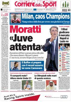 """Oggi in EDICOLA Milan, caos Champions. Moratti: """"Juve attenta"""". I tifosi giudicano il mercato: Napoli SI. Lazio NO  Leggi tutte le altre news su www.corrieredellosport.it"""