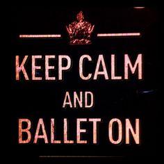 Keep calm & BALLET ON!!!!