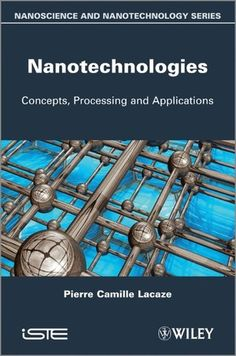 Lacaze, Pierre-Camille. Nanotechnologies: Concepts, Processing and Applications. London: ISTE, 2013. Print.