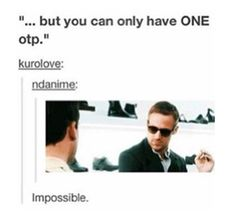 Well, there are ships and OTPs, you can ship something, but it gets metaphorically serious when it's an OTP.