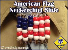 American Flag Neckerchief Slide   Cub Scouts  Made this pin before - but never thought to use it as a slide!  AWESOME!!!